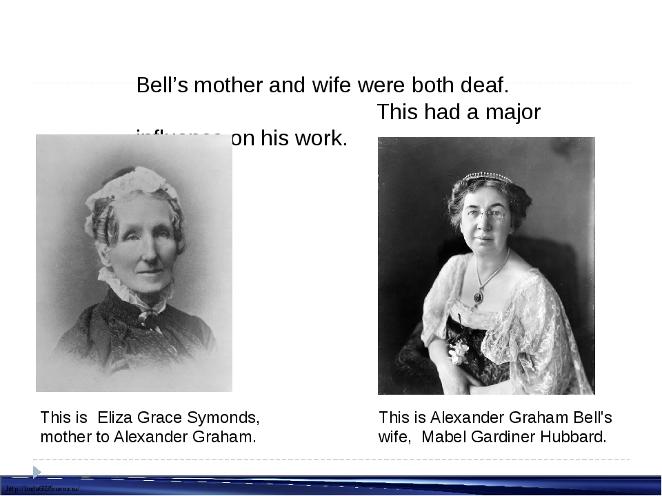 Bell's mother and wife were both deaf. This had a major influence on his work...