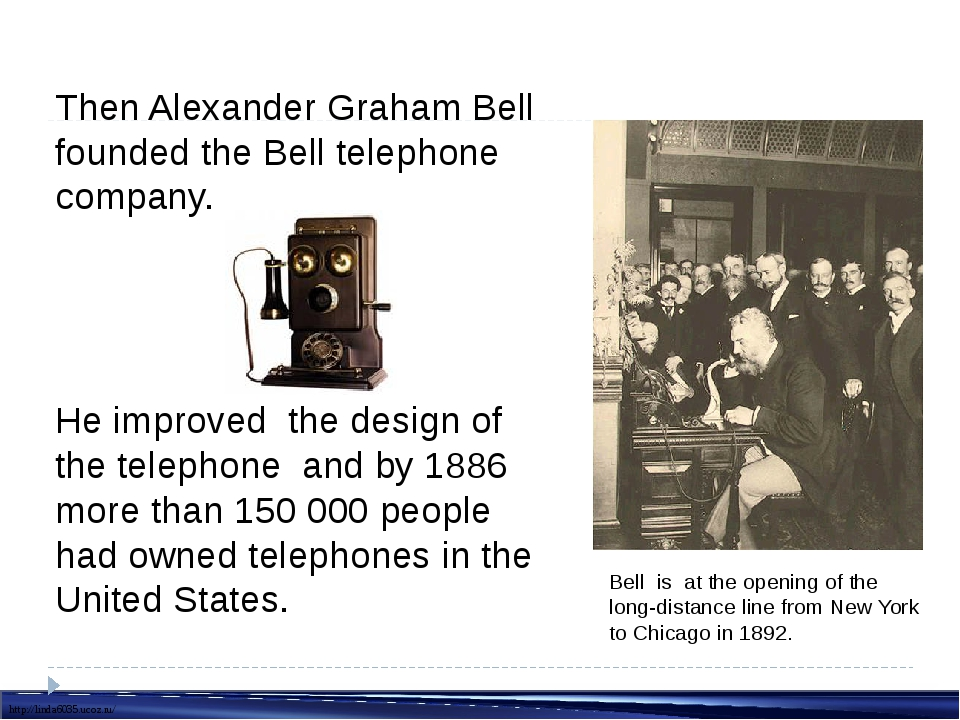 Then Alexander Graham Bell founded the Bell telephone company. He improved th...