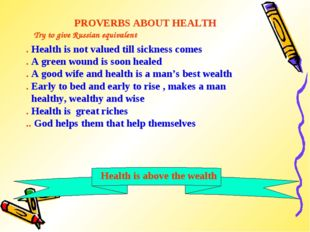 PROVERBS ABOUT HEALTH . Health is not valued till sickness comes . A green wo