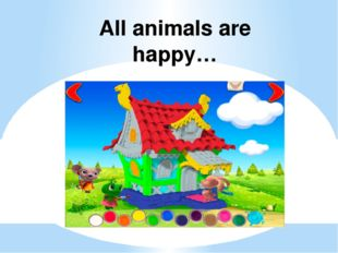 All animals are happy…