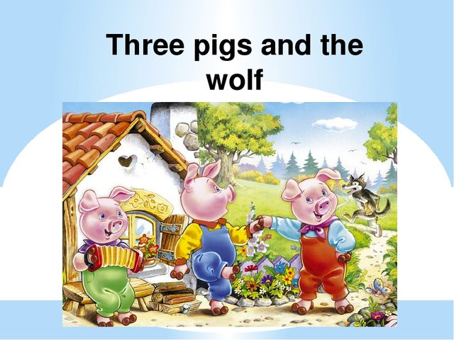 Three pigs and the wolf