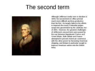 The second term Although Jefferson easily won re-election in 1804, his second