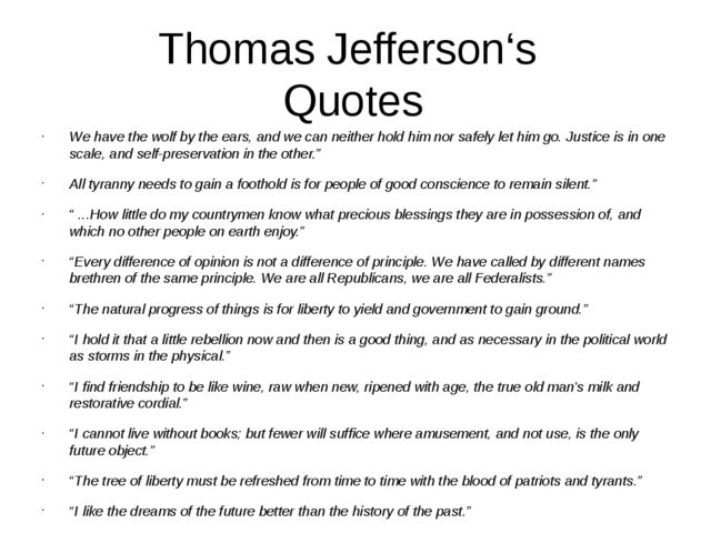 Thomas Jefferson's Quotes We have the wolf by the ears, and we can neither ho...