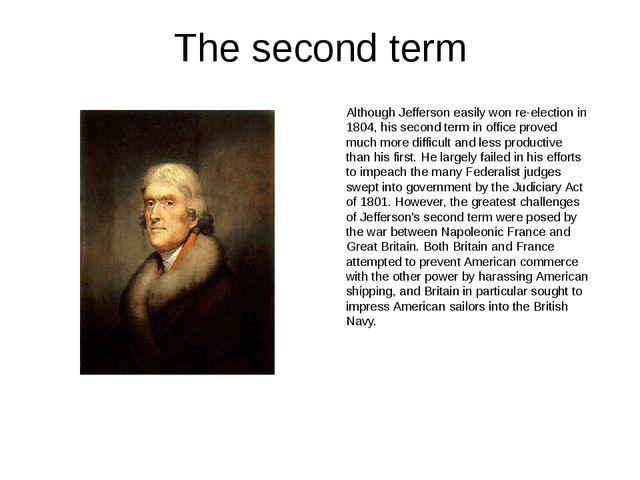 The second term Although Jefferson easily won re-election in 1804, his second...