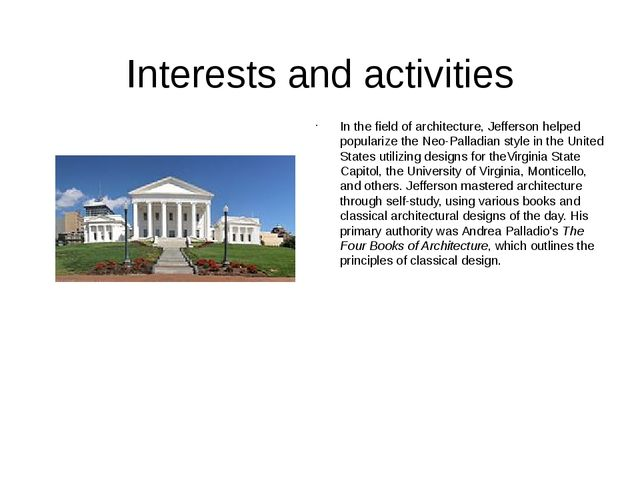 Interests and activities In the field of architecture, Jefferson helped popul...
