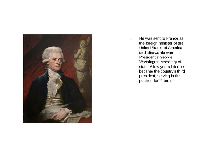He was sent to France as the foreign minister of the United States of Americ...