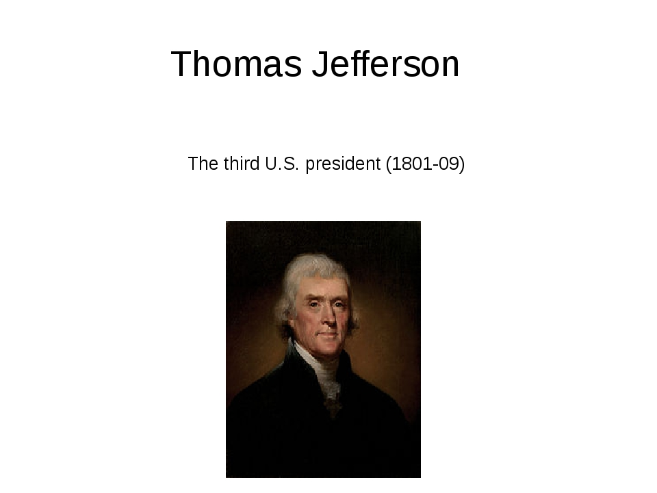 Thomas Jefferson The third U.S. president (1801-09) Использованные источники: