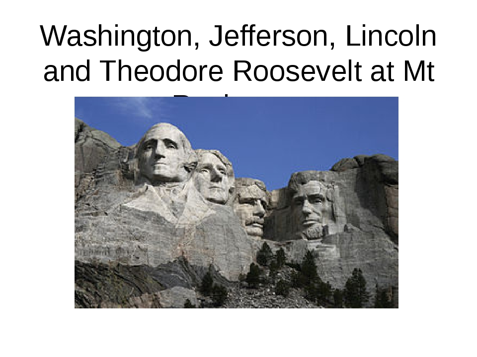 Washington, Jefferson, Lincoln and Theodore Roosevelt at Mt Rushmore