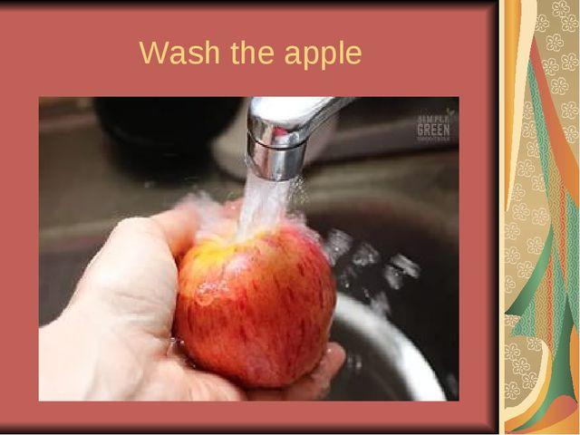 Wash the apple