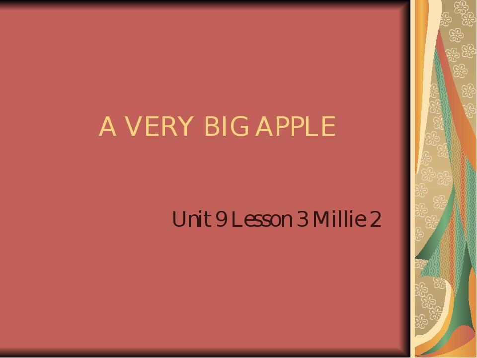 A VERY BIG APPLE Unit 9 Lesson 3 Millie 2