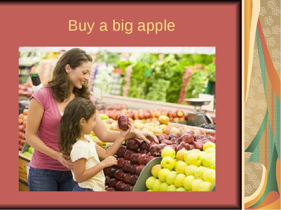 Buy a big apple