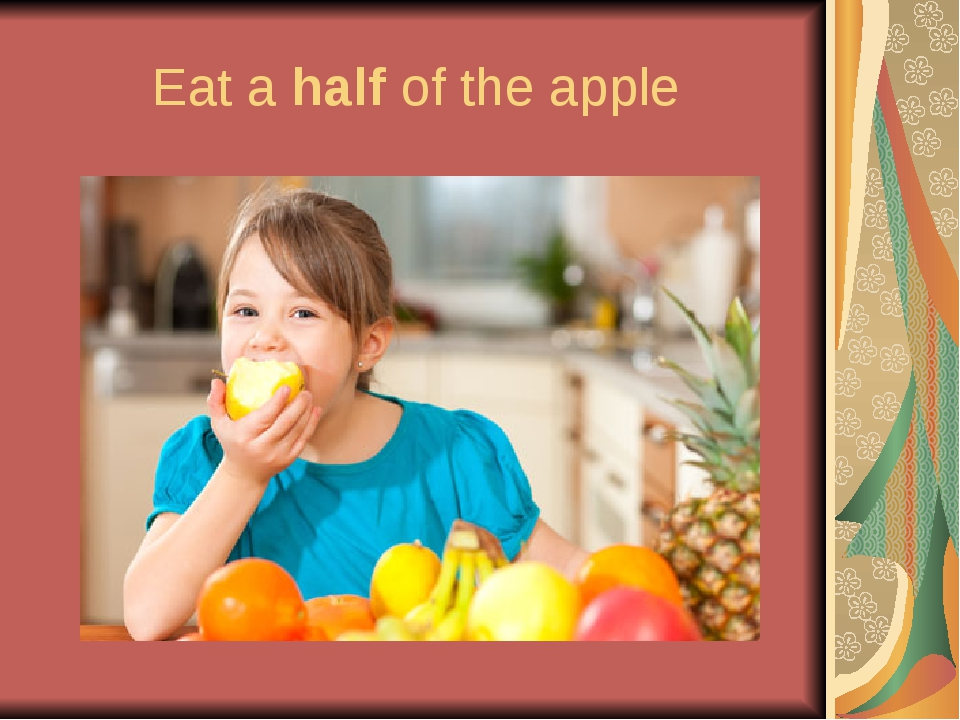 Eat a half of the apple