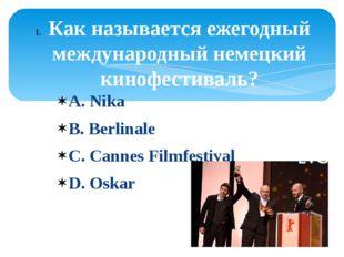 А. Nika B. Berlinale C. Cannes Filmfestival D. Oskar Как называется ежегодный