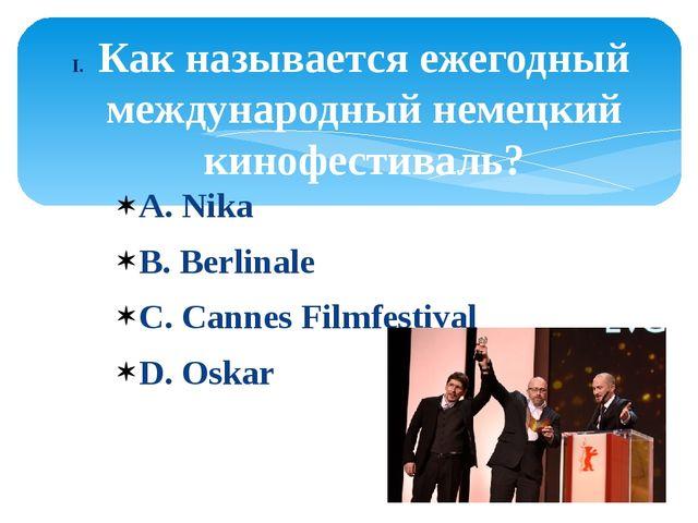А. Nika B. Berlinale C. Cannes Filmfestival D. Oskar Как называется ежегодный...