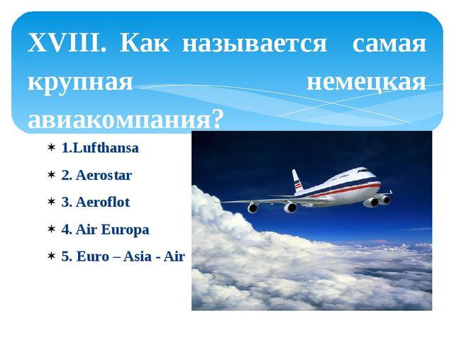 1.Lufthansa 2. Aerostar 3. Aeroflot 4. Air Europa 5. Euro – Asia - Air XVIII....