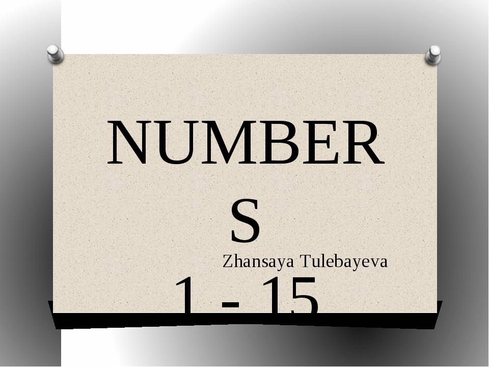NUMBERS 1 - 15 Zhansaya Tulebayeva