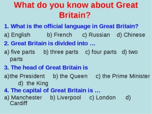 What do you know about Great Britain?  1. What is the official language in Gr
