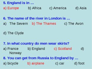 5. England is in … a) Europe b) Africa c) America d) Asia    6. The name of t