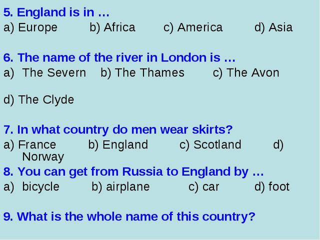 5. England is in … a) Europe b) Africa c) America d) Asia    6. The name of t...
