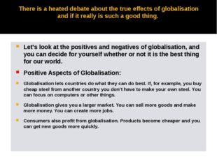 There is a heated debate about the true effects of globalisation and if it re