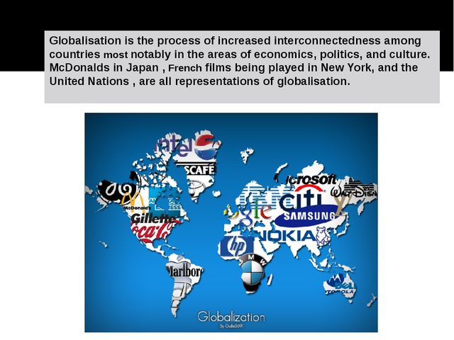 Globalisation is the process of increased interconnectedness among countries...
