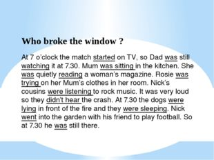 Who broke the window ? At 7 o'clock the match started on TV, so Dad was still