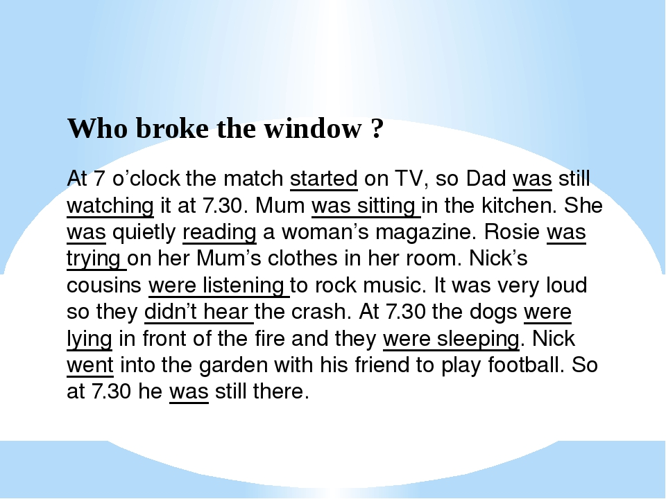 Who broke the window ? At 7 o'clock the match started on TV, so Dad was still...