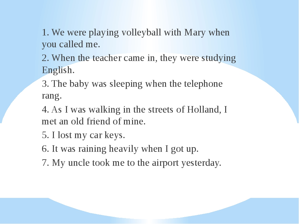 1. We were playing volleyball with Mary when you called me. 2. When the teach...