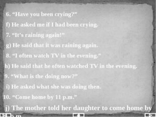 """6. """"Have you been crying?"""" f) He asked me if I had been crying. 7. """"It's rai"""