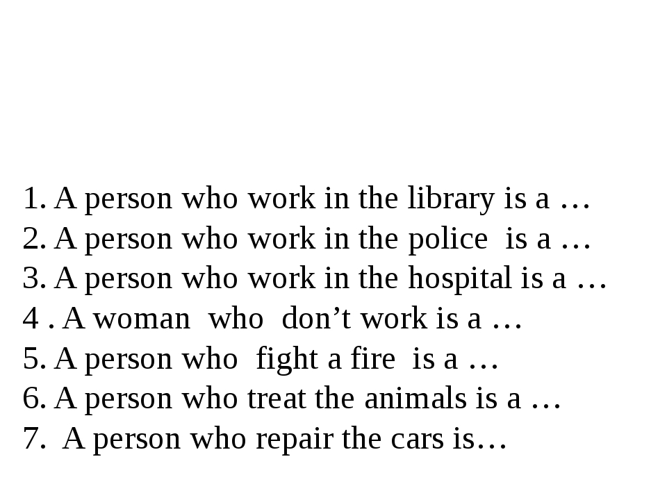 1. A person who work in the library is a … 2. A person who work in the police...