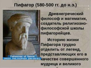 Пифагор (580-500 гг. до н.э.) Древнегреческий философ и математик, создатель