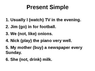 Present Simple 1. Usually I (watch) TV in the evening. 2. Jim (go) in for foo