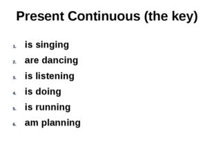 Present Continuous (the key) is singing are dancing is listening is doing is