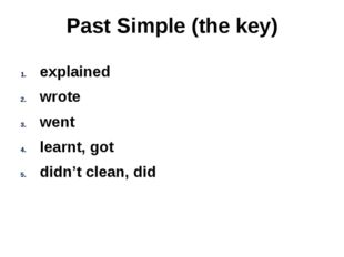 Past Simple (the key) explained wrote went learnt, got didn't clean, did