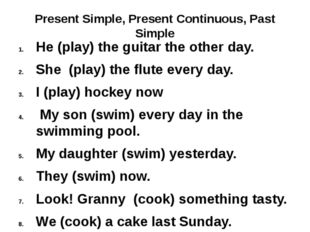 Present Simple, Present Continuous, Past Simple He (play) the guitar the othe