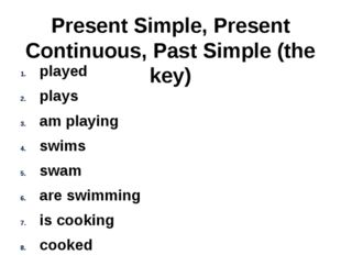 Present Simple, Present Continuous, Past Simple (the key) played plays am pla