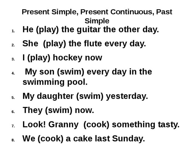 Present Simple, Present Continuous, Past Simple He (play) the guitar the othe...