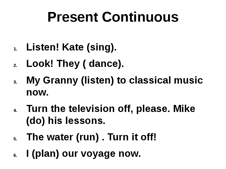 Present Continuous Listen! Kate (sing). Look! They ( dance). My Granny (liste...