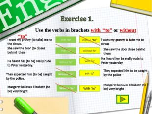 "With ""to"" Without ""to"" Use the verbs in brackets with ""to"" or without ""to"" Wi"