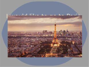 I would like to go to Paris.