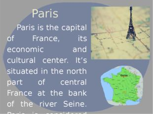 Paris Paris is the capital of France, its economic and cultural center. It's