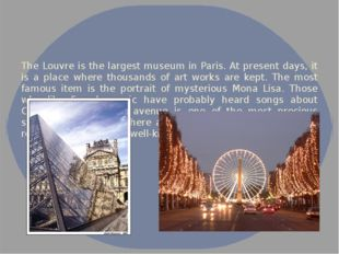 The Louvre is the largest museum in Paris. At present days, it is a place whe