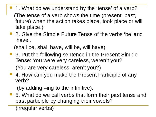 1. What do we understand by the 'tense' of a verb? (The tense of a verb shows...