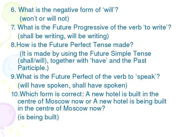6. What is the negative form of 'will'? 	 (won't or will not) 7. What is the...