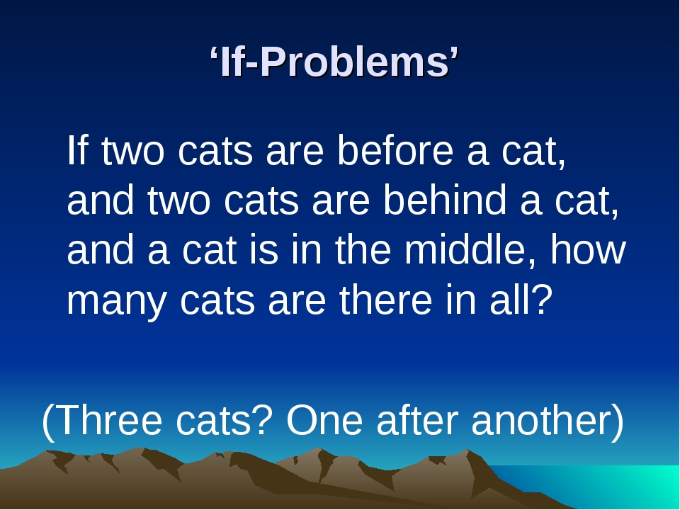 'If-Problems' 	If two cats are before a cat, and two cats are behind a cat, a...