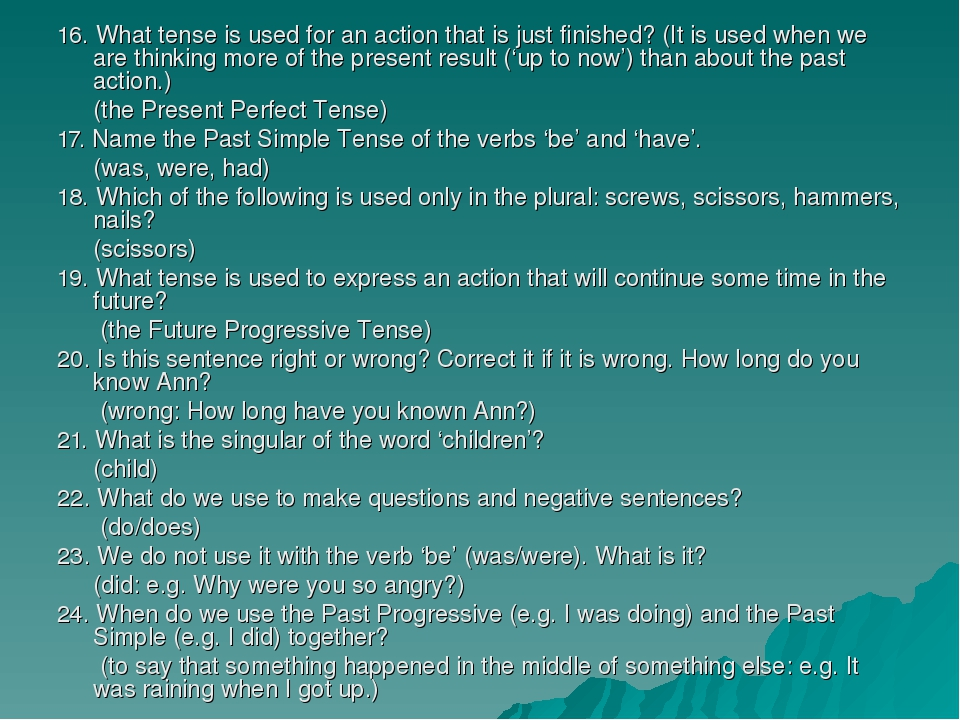 16. What tense is used for an action that is just finished? (It is used when...