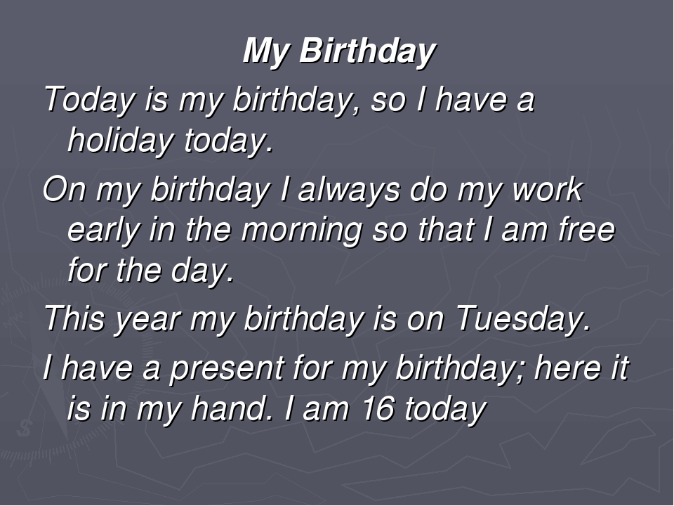 My Birthday Today is my birthday, so I have a holiday today. On my birthday I...