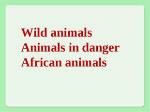Wild animals Animals in danger African animals