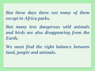 But these days there not many of them except in Africa parks. But many less d