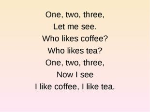 One, two, three, Let me see. Who likes coffee? Who likes tea? One, two, three